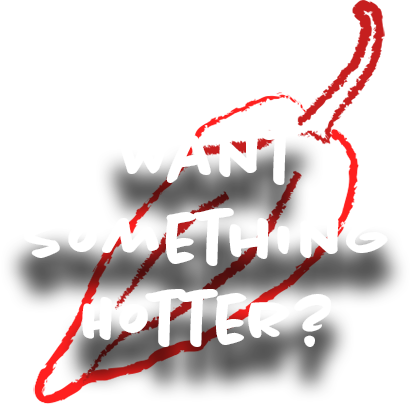 Want something hotter?